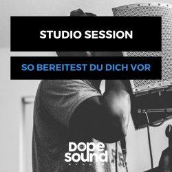 Studio Session Vorbereitung - Tonstudio Termin vorbereiten - Dope Sound Studio