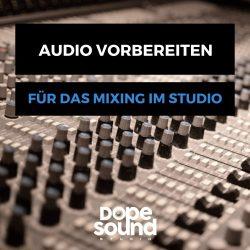 Tonspuren für das Mixing im Tonstudio vorbereiten - Audiodateien versenden - Dope Sound Studio